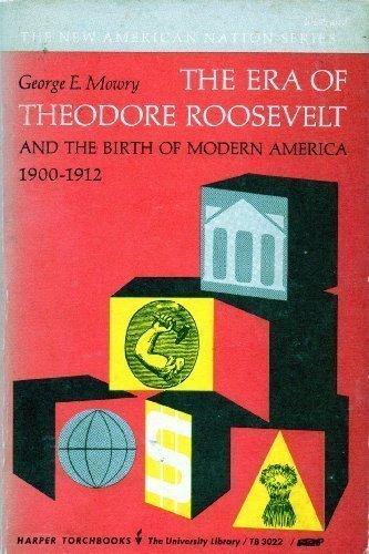 Era of Theodore Roosevelt: 1900-1912 (Torchbooks) PDF