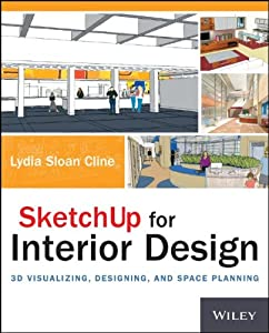 SketchUp for Interior Design: 3D Visualizing, Designing, and Space Planning by John Wiley & Sons