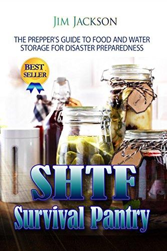 Shtf Emergency Preparedness: EBook SHTF Survival Pantry: The Prepper's Guide To Food