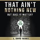 That Ain't Nothing New: But Does It Matter?: The Genius of Business Ideas Rediscovered (       ungekürzt) von L. David Harris Gesprochen von: L. David Harris