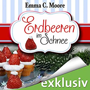 Erdbeeren im Schnee (Zuckergussgeschichten 5) Hörbuch