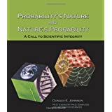 Probability's Nature and Nature's Probability : A Call to Scientific Integrity ~ Donald E. Johnson