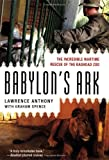 Babylons Ark: The Incredible Wartime Rescue of the Baghdad Zoo