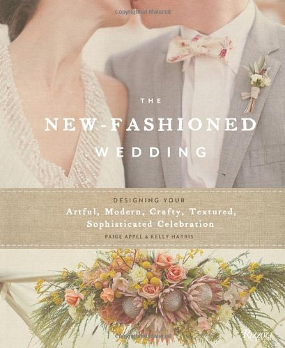 The New-Fashioned Wedding: Designing Your Artful, Modern, Crafty, Textured, Sophisticated Celebration Hardcover –  by Paige Appel  (Author), Kelly Harris (Author)