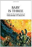 Baby Is Three: Volume VI: The Complete Stories of Theodore Sturgeon