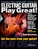 img - for How to Make Your Electric Guitar Play Great (Softcover) (Guitar Player Book) book / textbook / text book