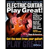 How to Make Your Electric Guitar Play Great! (Guitar Player Book)by Dan Erlewine