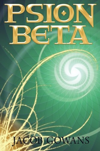 Psion Beta (Psion series #1): Jacob Gowans: 9781456362683: Amazon.com: Books