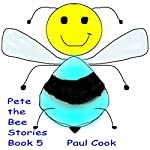 Pete the Bee: Pete the Bee Stories, Book 5   Paul Cook