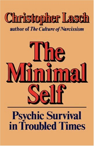 The Minimal Self: Psychic Survival in Troubled Times, CHRISTOPHER LASCH