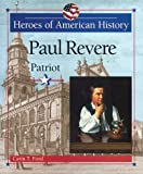 Paul Revere: Patriot (Heroes of American History) (0766020010) by Ford, Carin T.