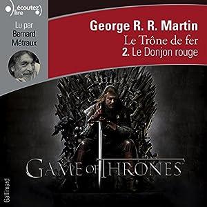 Le Donjon rouge (Le Trône de fer 2) | Livre audio Auteur(s) : George R. R. Martin Narrateur(s) : Bernard Métraux