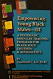 img - for Empowering Young Black Males-III: A Systematic Modular Training Program for Black Male Children & Adolescents book / textbook / text book
