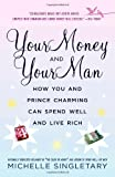 img - for Your Money and Your Man: How You and Prince Charming Can Spend Well and Live Rich by Michelle Singletary (2007-01-30) book / textbook / text book