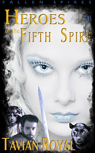 Heroes of the Fifth Spire by Tavian Royal