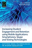 Laura A. Wankel Increasing Student Engagement and Retention Using Mobile Applications: Smartphones, Skype and Texting Technologies (Cutting-edge Technologies in Higher Education)
