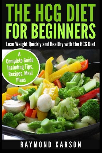 The HCG Diet for Beginners: Lose Weight Quickly and Healthy with the HCG Diet – A Complete Guide Including Tips, Recipes, Meal Plans