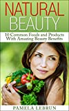 Natural Beauty: 10 Common Foods and Products With Amazing Beauty Benefits