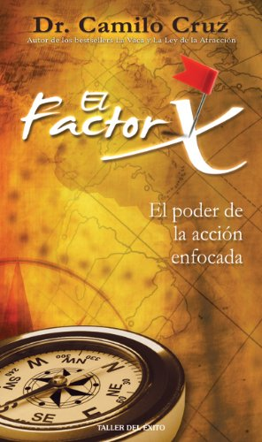 El factor X - El Poder de la acción enfocada (Spanish Edition), by Camilo Cruz