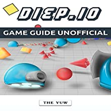 Diep.io Game Guide Unofficial Audiobook by  The Yuw Narrated by Mark Barnard