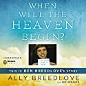 When Will the Heaven Begin?: This is Ben Breedlove's Story Audiobook by Ally Breedlove, Ken Abraham Narrated by Ellen Archer