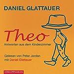 Theo. Antworten aus dem Kinderzimmer | Daniel Glattauer