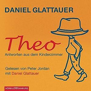 Theo. Antworten aus dem Kinderzimmer Hörbuch