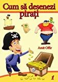How to Draw Pirates (Romanian edition) (drawing books -  (Romanian edition))