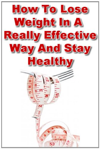 How To Lose Weight In A Really Effective Way And Stay Healthy