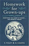 Elizabeth, Coates, Beth Foley Homework for Grown-ups: Everything You Learnt at School... and Promptly Forgot by Foley, Elizabeth, Coates, Beth First edition (2008)