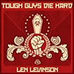 Tough Guys Die Hard (       UNABRIDGED) by Len Levinson Narrated by Ray Porter