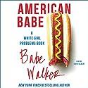 American Babe: A White Girl Problems Book Hörbuch von Babe Walker Gesprochen von: Tavia Gilbert