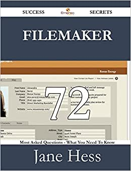 FileMaker 72 Success Secrets - 72 Most Asked Questions On FileMaker - What You Need To Know