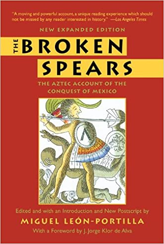 The Broken Spears 2007 Revised Edition: The Aztec Account of the Conquest of Mexico