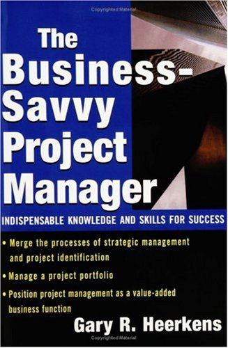 The Business Savvy Project Manager: Indispensable Knowledge and Skills for Success