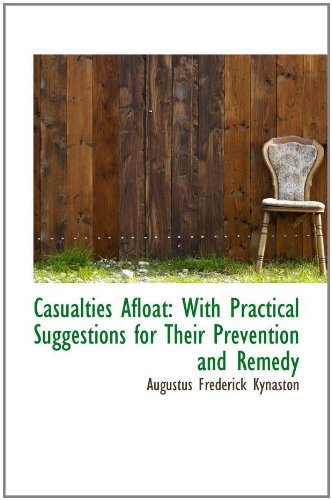 Casualties Afloat: With Practical Suggestions for Their Prevention and Remedy