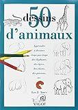 50 Dessins d'animaux : Apprendre à dessiner étape par étape des éléphants, des tigres, des chiens, des poissons, etc......