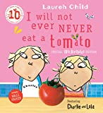 Charlie and Lola: I Will Not Ever Never Eat A Tomato Lauren Child