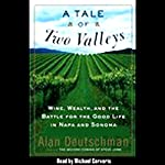 A Tale of Two Valleys: Wine, Wealth and the Battle for the Good Life in Napa and Sonoma | Alan Deutschman