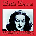 Bette Davis: A Biography (       UNABRIDGED) by Barbara Leaming Narrated by Grace Conlin