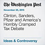 Clinton, Sanders, Pfizer and America's Horribly Cramped Tax Debate | Jared Bernstein