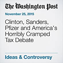 Clinton, Sanders, Pfizer and America's Horribly Cramped Tax Debate (       UNABRIDGED) by Jared Bernstein Narrated by Kristi Burns