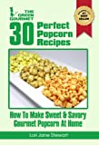 img - for 30 Perfect Popcorn Recipes : How to Make Sweet & Savory Gourmet Popcorn at Home (The Green Gourmet Book 7) book / textbook / text book
