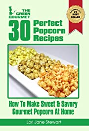 30 Perfect Popcorn Recipes : How to Make Sweet &#038; Savory Gourmet Popcorn at Home
