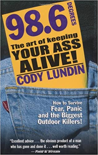 98.6 Degrees The Art of Keeping Your Ass Alive - Survival Books