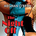 The Night Off Audiobook by Meghan O'Brien Narrated by Alexandria Wilde