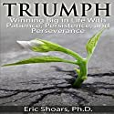 Triumph: Winning Big in Life With Patience, Persistence, and Perseverance (       UNABRIDGED) by Eric Shoars Narrated by Sandy Orkin