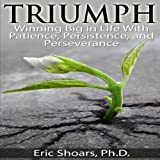 img - for Triumph: Winning Big in Life With Patience, Persistence, and Perseverance book / textbook / text book