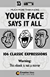 YOUR FACE SAYS IT ALL - 106 Classic Expressions