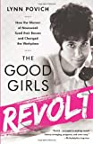 Lynn Povich The Good Girls Revolt: How the Women of Newsweek Sued Their Bosses and Changed the Workplace